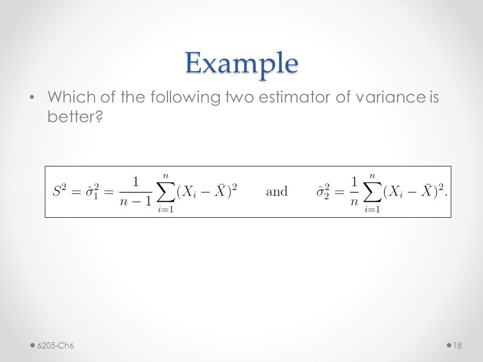 Example Which of the following two estimator of variance is better
