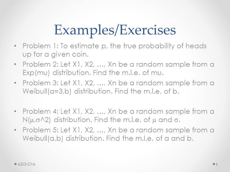 Examples/Exercises Problem 1: To estimate p, the true probability of heads up for a given coin.