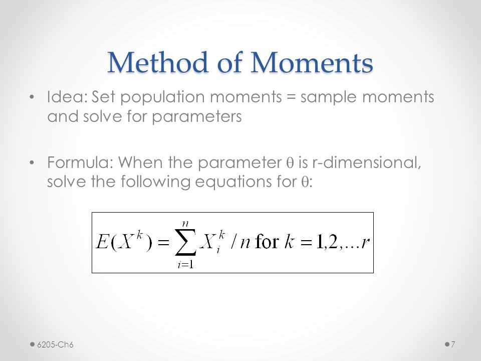 Method of Moments Idea: Set population moments = sample moments and solve for parameters.