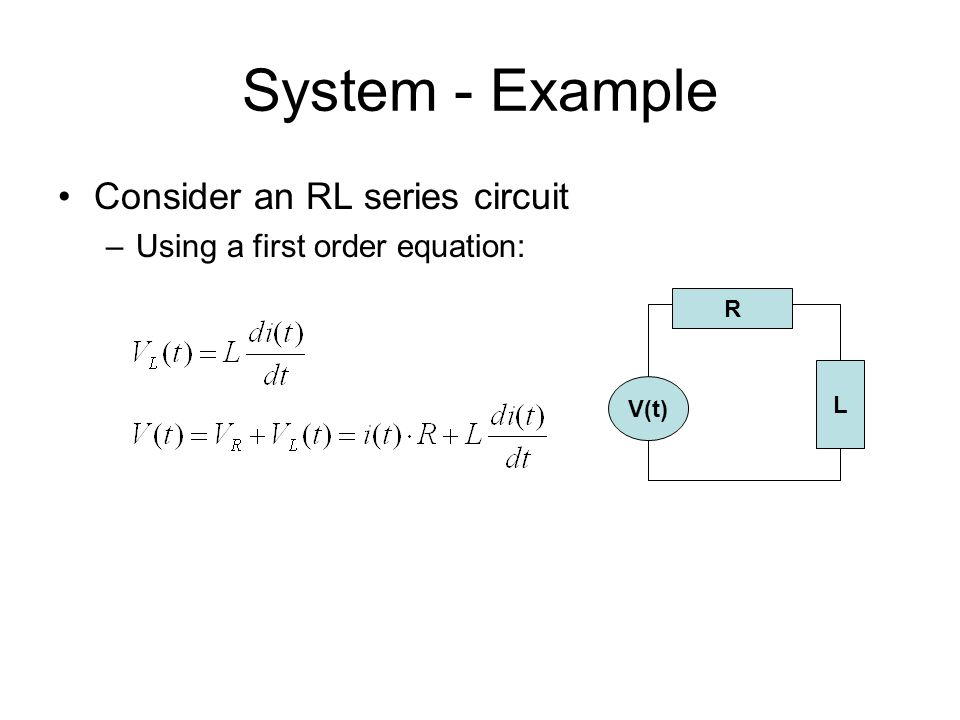 System - Example Consider an RL series circuit