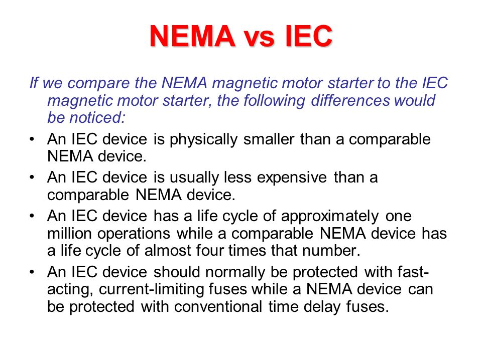 NEMA vs IEC If we compare the NEMA magnetic motor starter to the IEC magnetic motor starter, the following differences would be noticed: