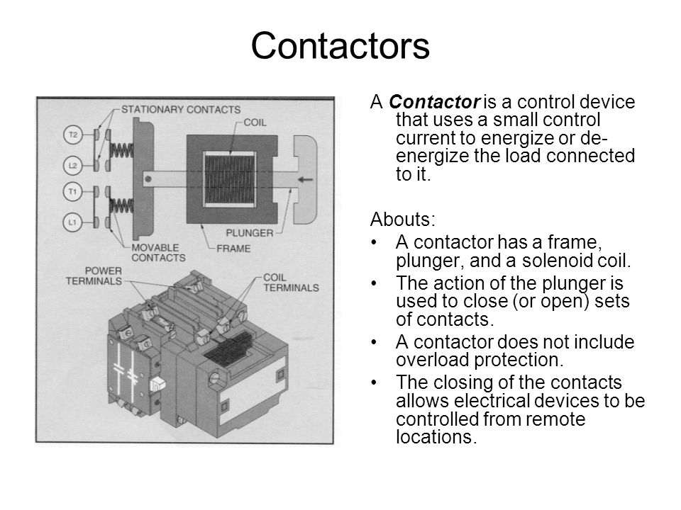 Contactors A Contactor is a control device that uses a small control current to energize or de-energize the load connected to it.