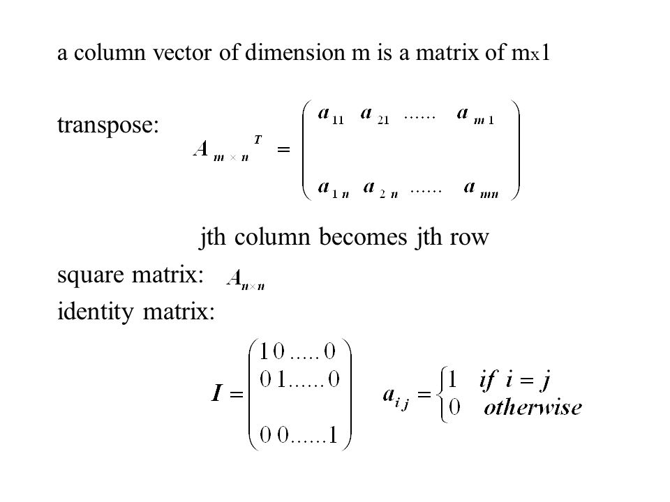 jth column becomes jth row square matrix: identity matrix: