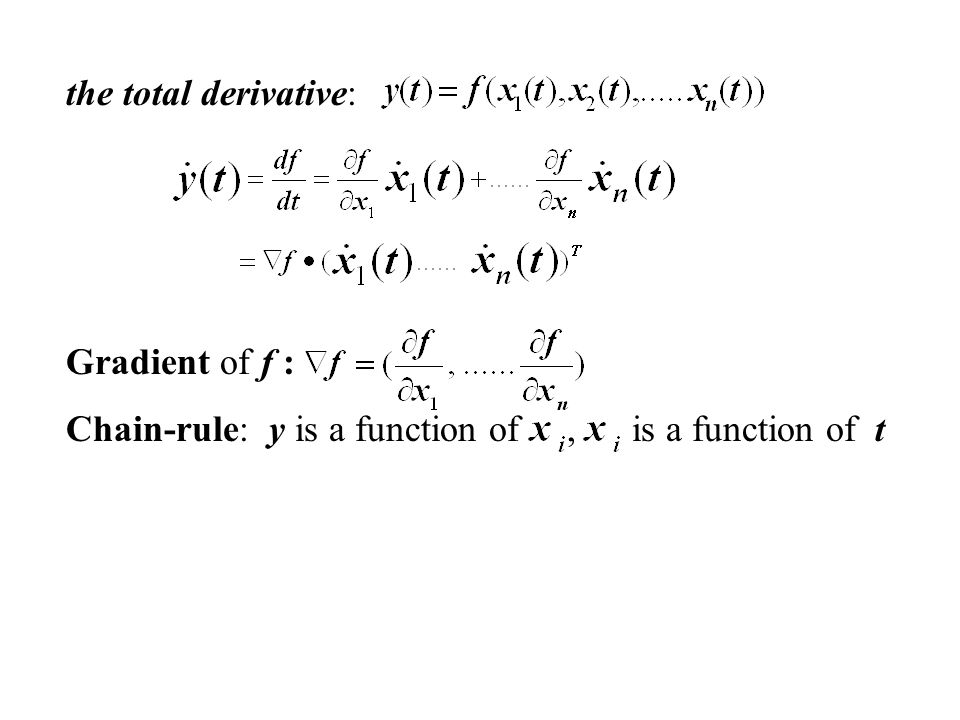 the total derivative: Gradient of f : Chain-rule: y is a function of , is a function of t.