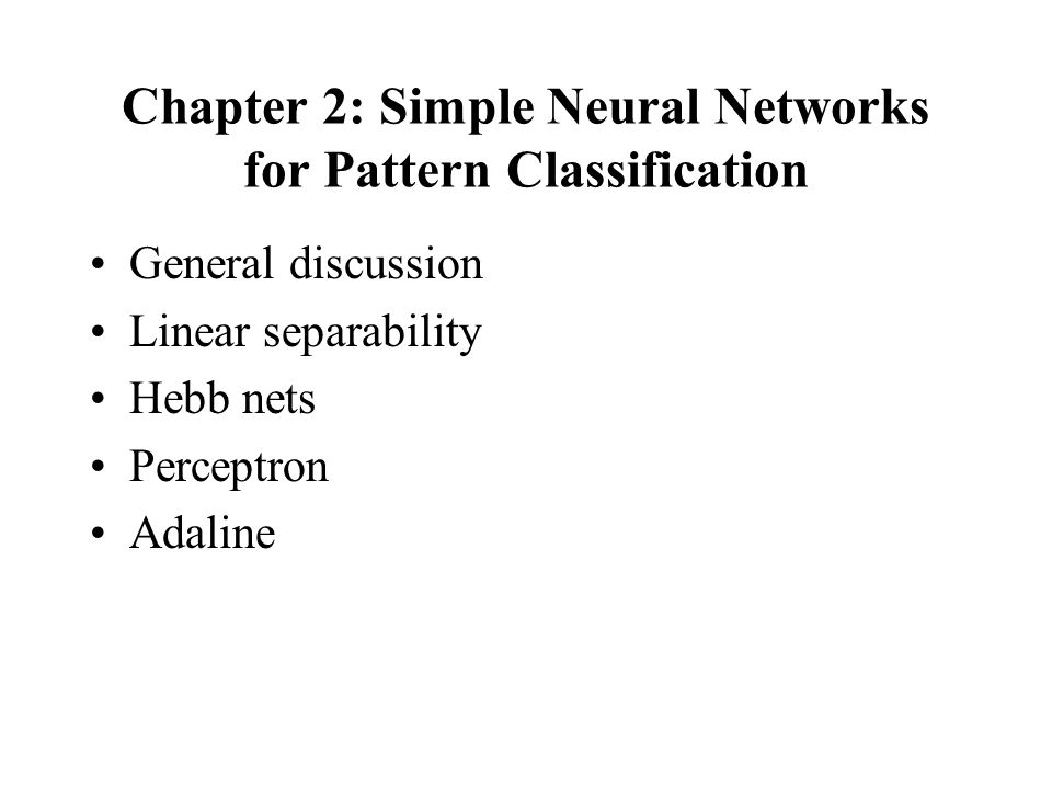 Chapter 2: Simple Neural Networks for Pattern Classification