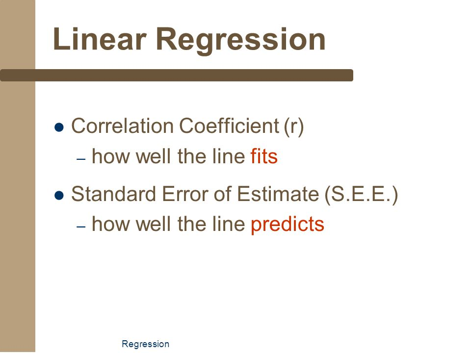 Linear Regression Correlation Coefficient (r) how well the line fits