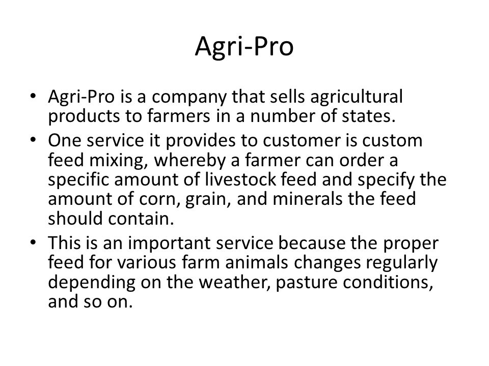 Agri-Pro Agri-Pro is a company that sells agricultural products to farmers in a number of states.