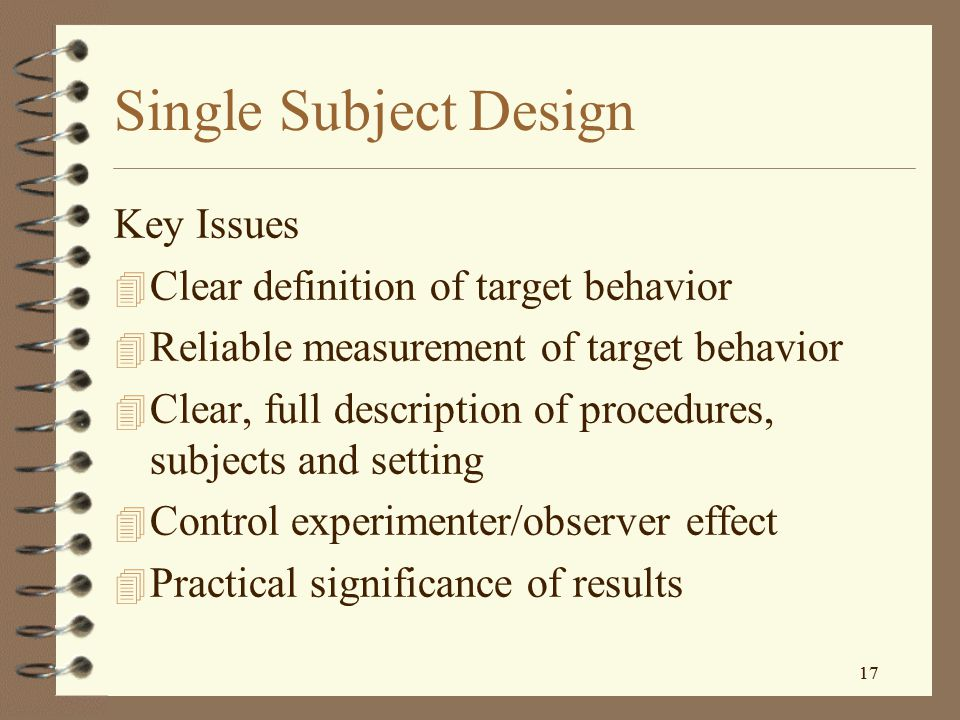Single Subject Design Key Issues Clear definition of target behavior