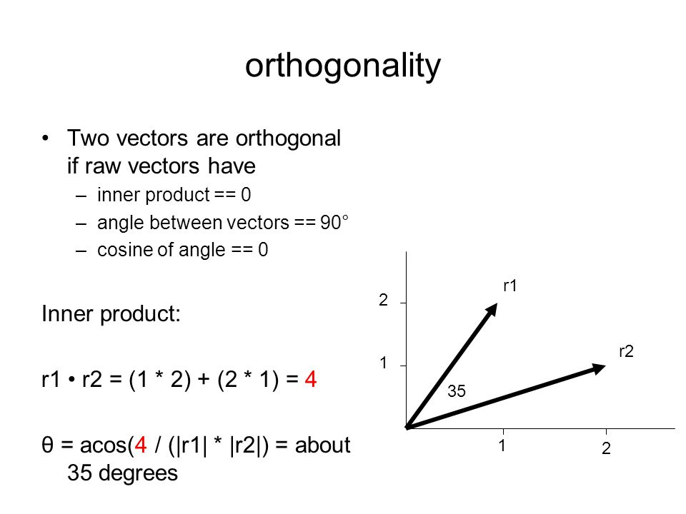 orthogonality Two vectors are orthogonal if raw vectors have