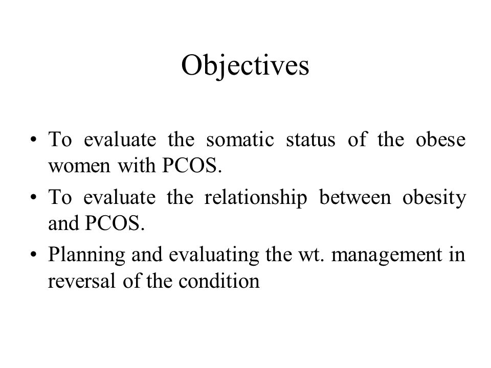 Objectives To evaluate the somatic status of the obese women with PCOS. To evaluate the relationship between obesity and PCOS.