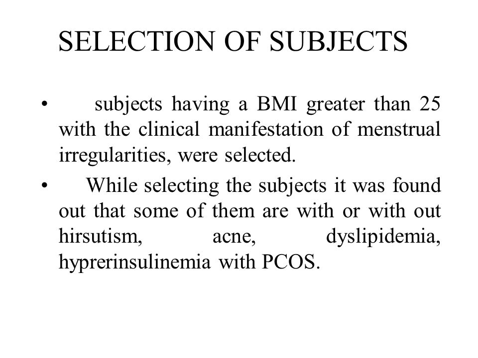 SELECTION OF SUBJECTS subjects having a BMI greater than 25 with the clinical manifestation of menstrual irregularities, were selected.