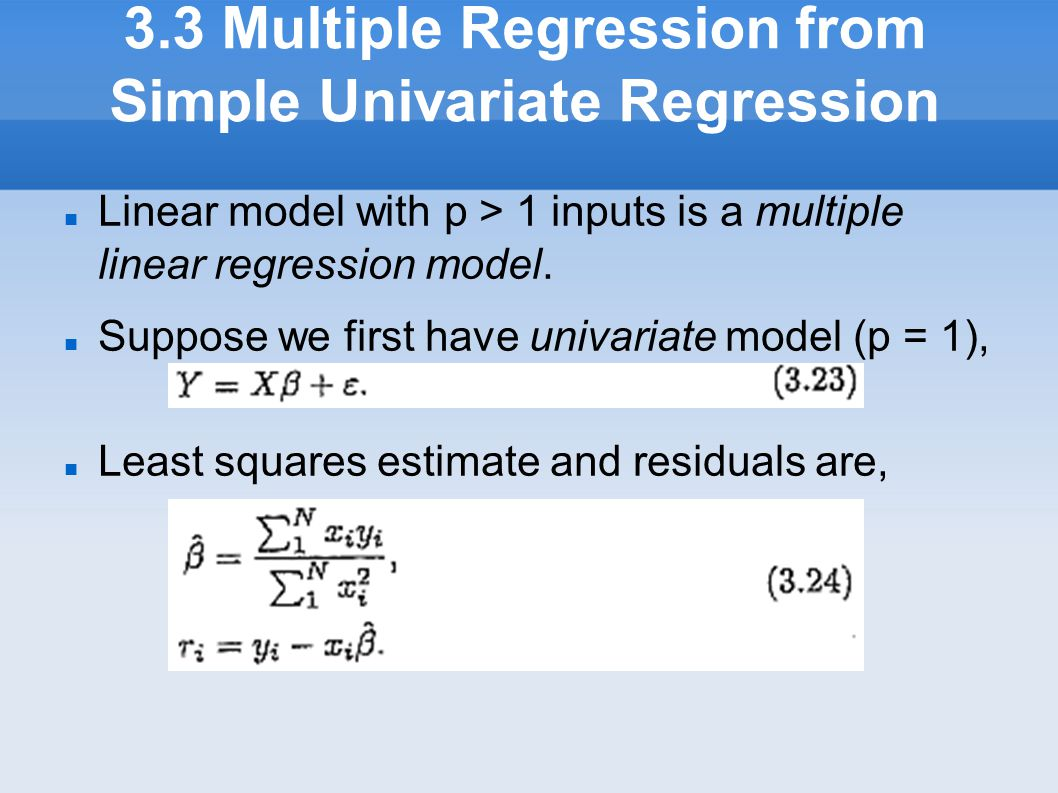 3.3 Multiple Regression from Simple Univariate Regression