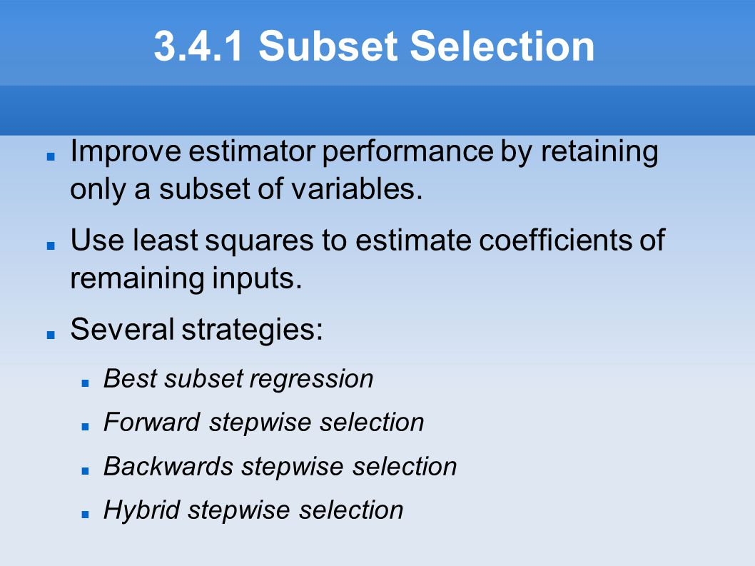 3.4.1 Subset Selection Improve estimator performance by retaining only a subset of variables.