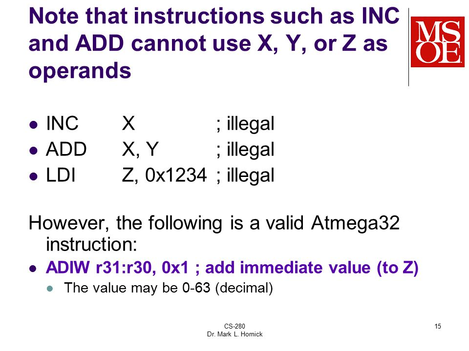 Note that instructions such as INC and ADD cannot use X, Y, or Z as operands
