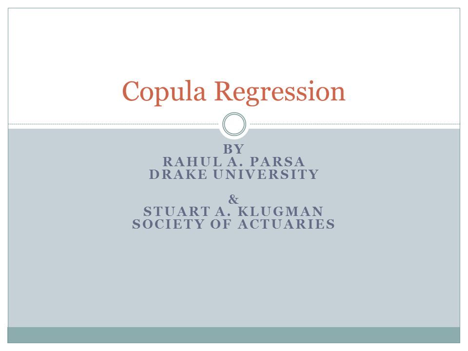 Copula Regression By Rahul A. Parsa Drake University &