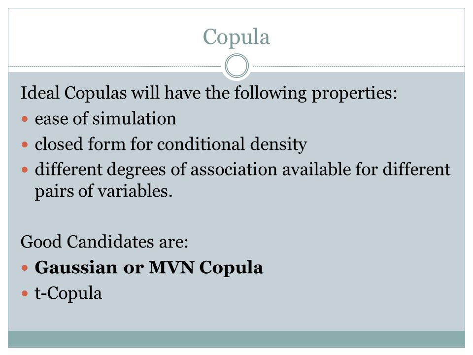 Copula Ideal Copulas will have the following properties: