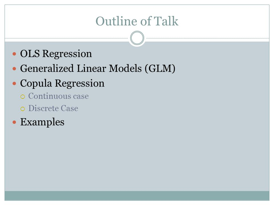 Outline of Talk OLS Regression Generalized Linear Models (GLM)