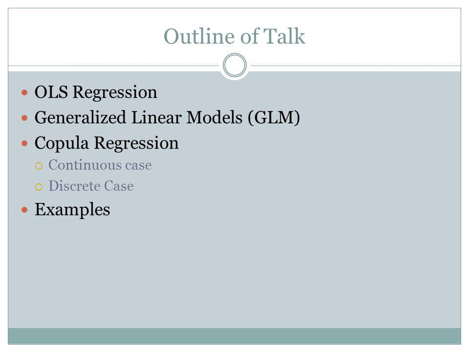 Outline of Talk OLS Regression Generalized Linear Models (GLM)