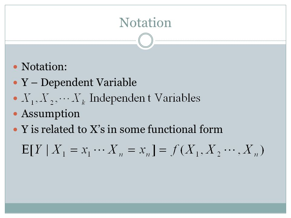 Notation Notation: Y – Dependent Variable Assumption