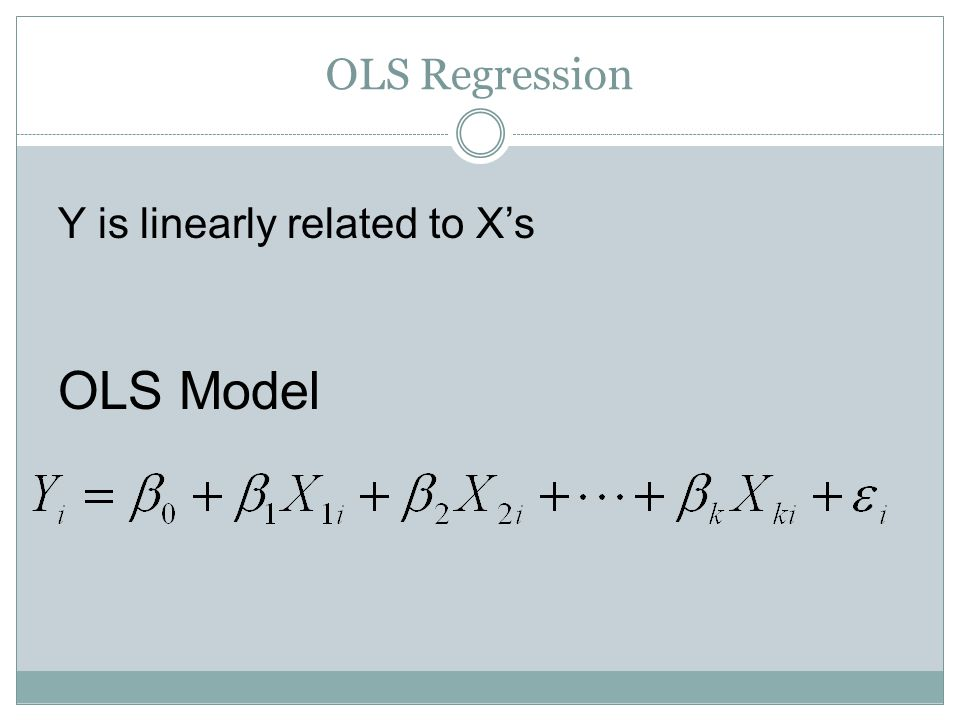 OLS Regression Y is linearly related to X's OLS Model