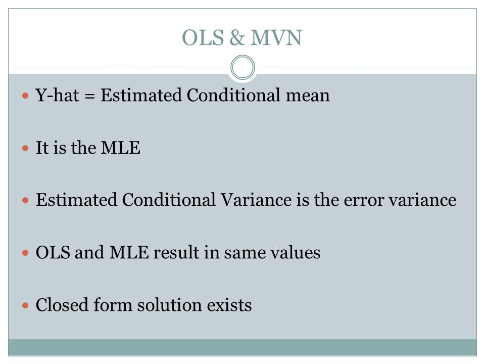OLS & MVN Y-hat = Estimated Conditional mean It is the MLE