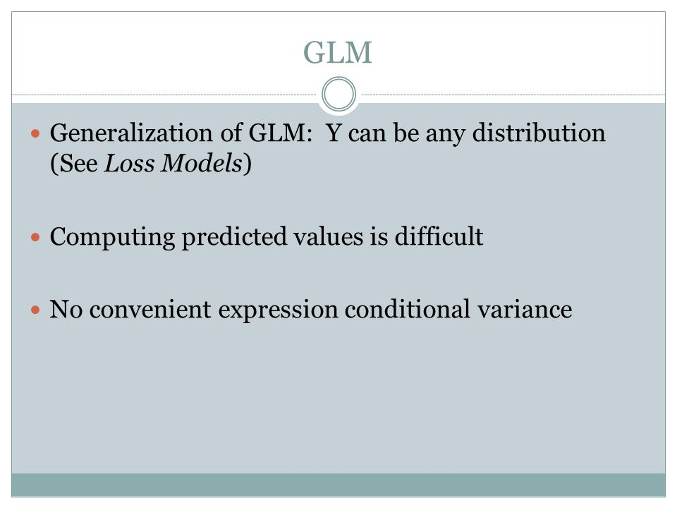 GLM Generalization of GLM: Y can be any distribution (See Loss Models)
