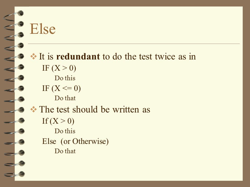 Else It is redundant to do the test twice as in