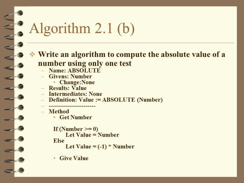Algorithm 2.1 (b) Write an algorithm to compute the absolute value of a number using only one test.