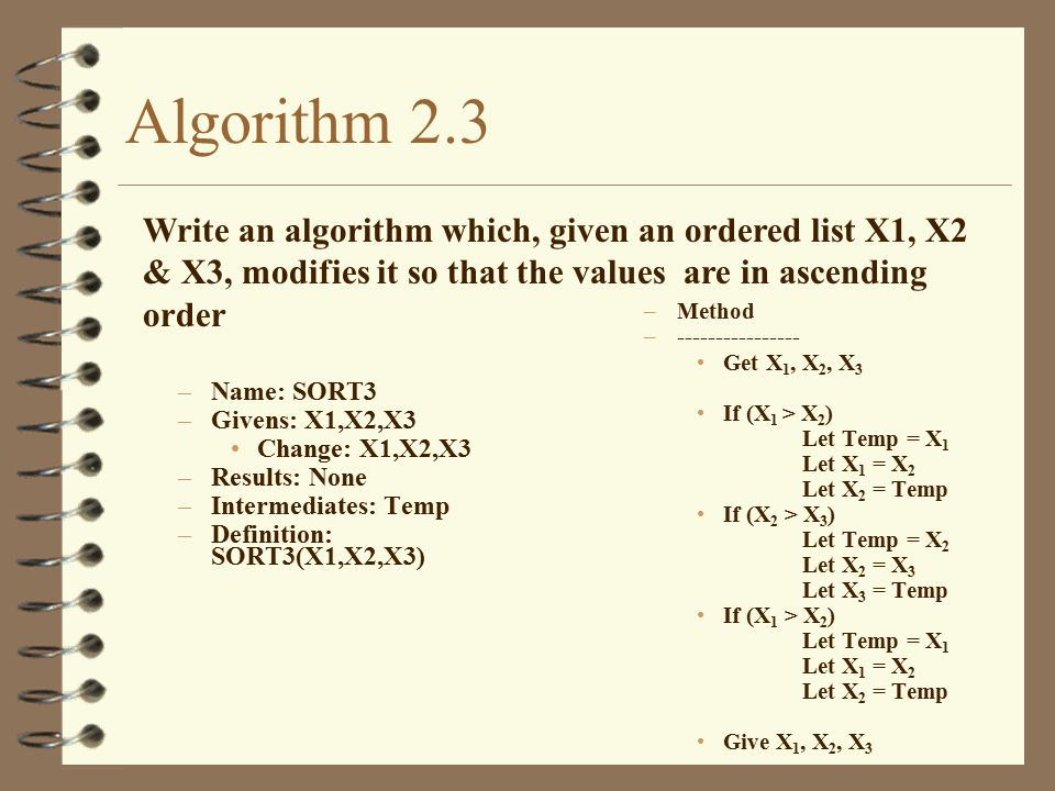 Algorithm 2.3 Write an algorithm which, given an ordered list X1, X2 & X3, modifies it so that the values are in ascending order.