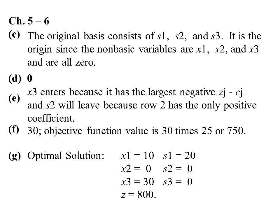 Ch. 5 – 6 (c) The original basis consists of s1, s2, and s3. It is the. origin since the nonbasic variables are x1, x2, and x3.