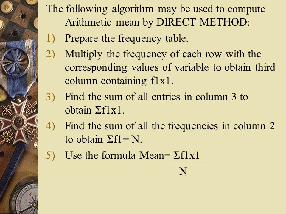 The following algorithm may be used to compute Arithmetic mean by DIRECT METHOD: