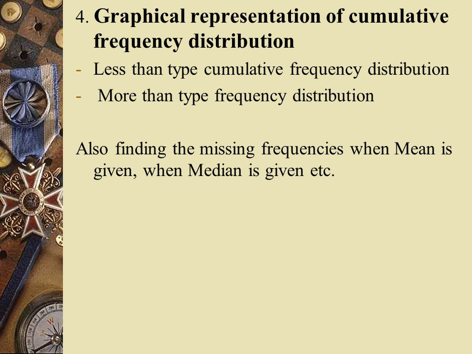 4. Graphical representation of cumulative frequency distribution
