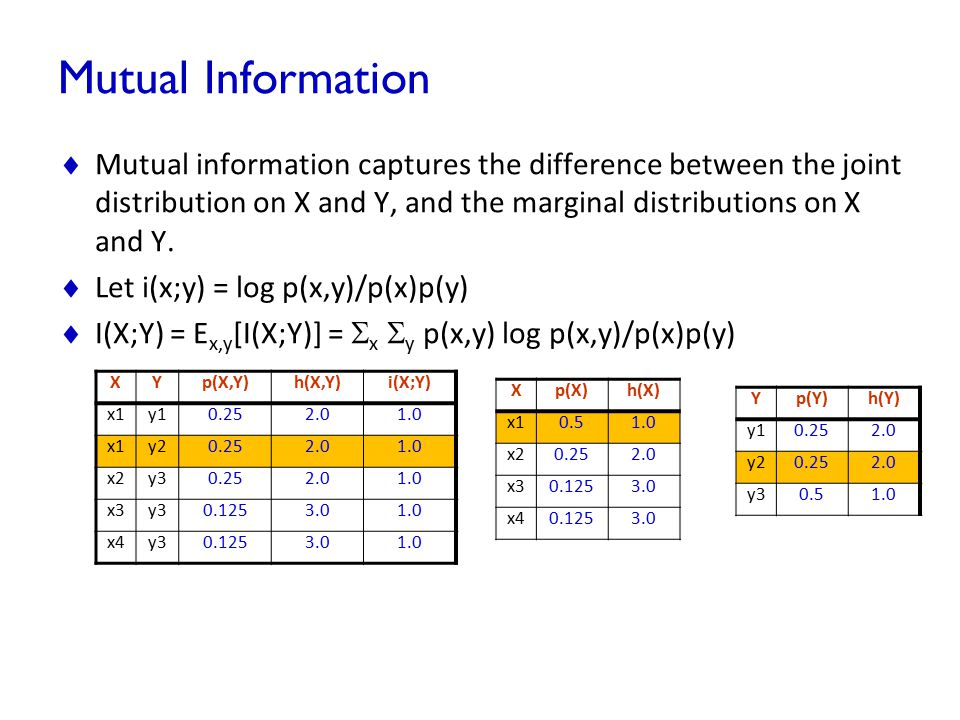Mutual Information Mutual information captures the difference between the joint distribution on X and Y, and the marginal distributions on X and Y.