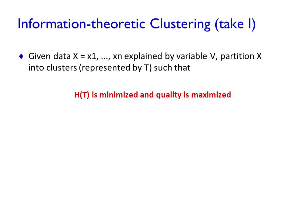 Information-theoretic Clustering (take I)