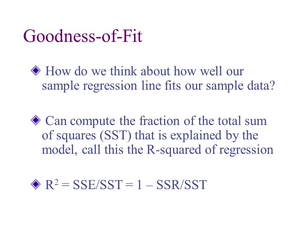 Goodness-of-Fit How do we think about how well our sample regression line fits our sample data