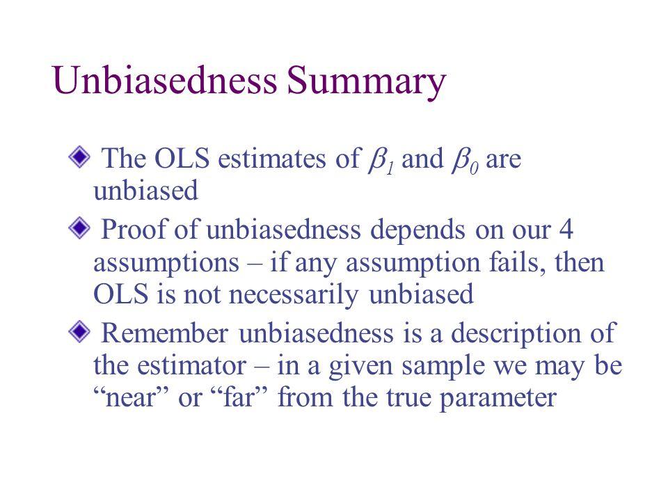 Unbiasedness Summary The OLS estimates of b1 and b0 are unbiased