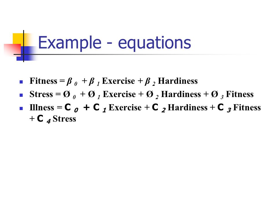 Example - equations Fitness = β 0 + β 1 Exercise + β 2 Hardiness