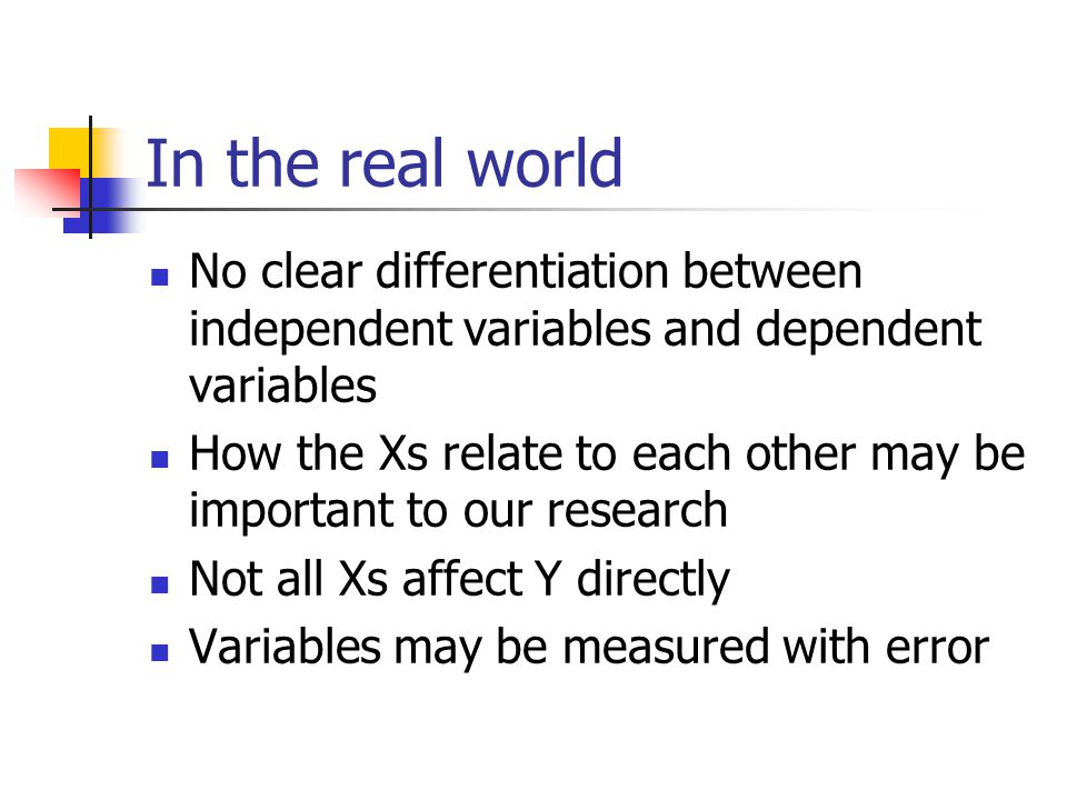 In the real world No clear differentiation between independent variables and dependent variables.