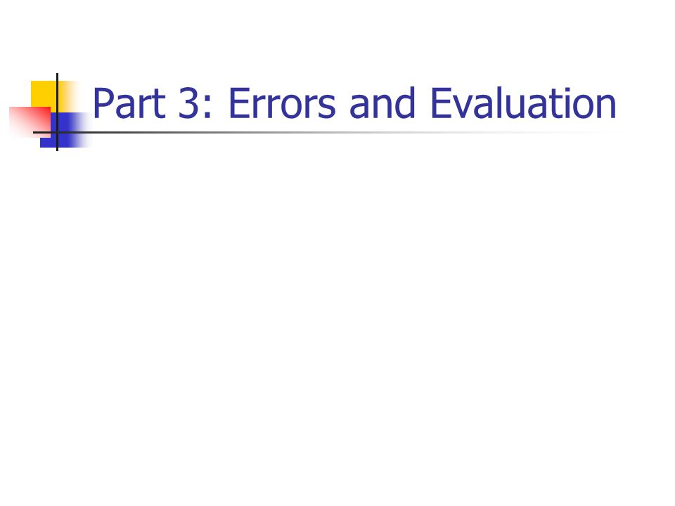Part 3: Errors and Evaluation