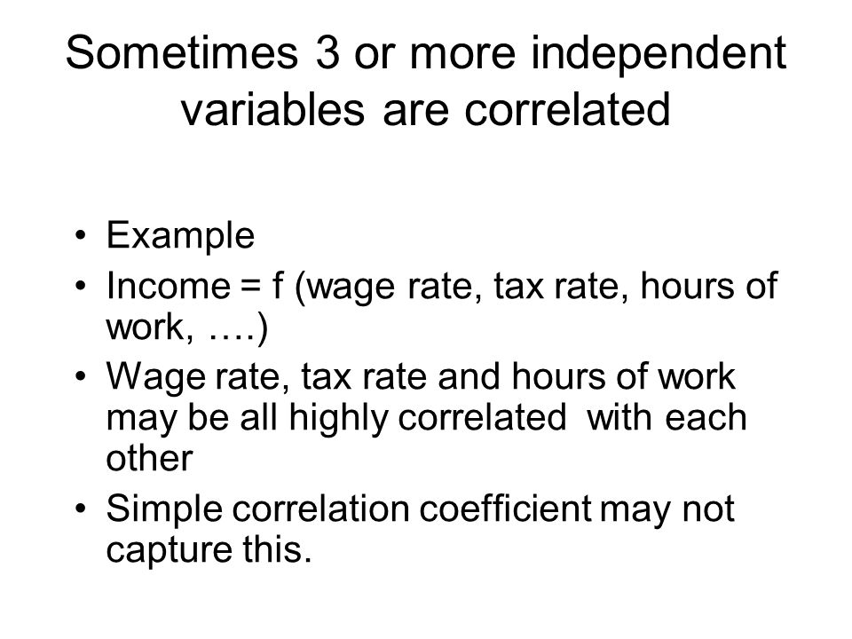 Sometimes 3 or more independent variables are correlated