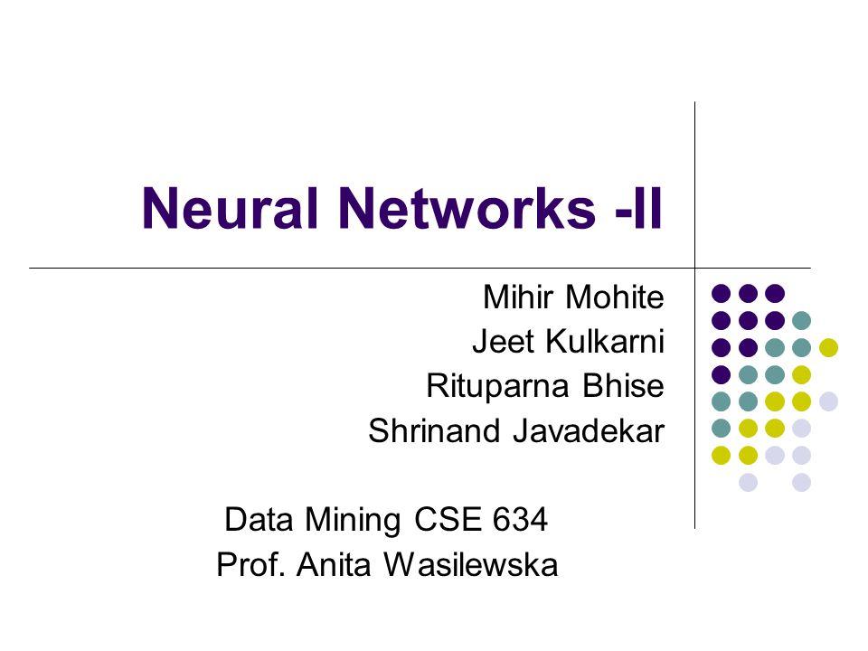 Neural Networks -II Mihir Mohite Jeet Kulkarni Rituparna Bhise