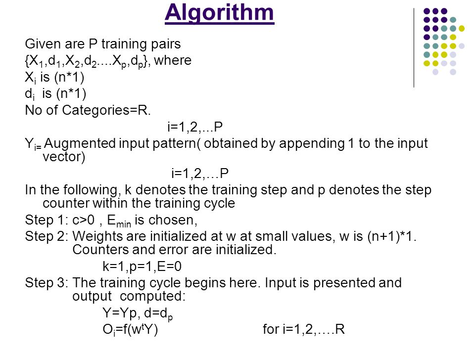 Algorithm Given are P training pairs {X1,d1,X2,d2....Xp,dp}, where