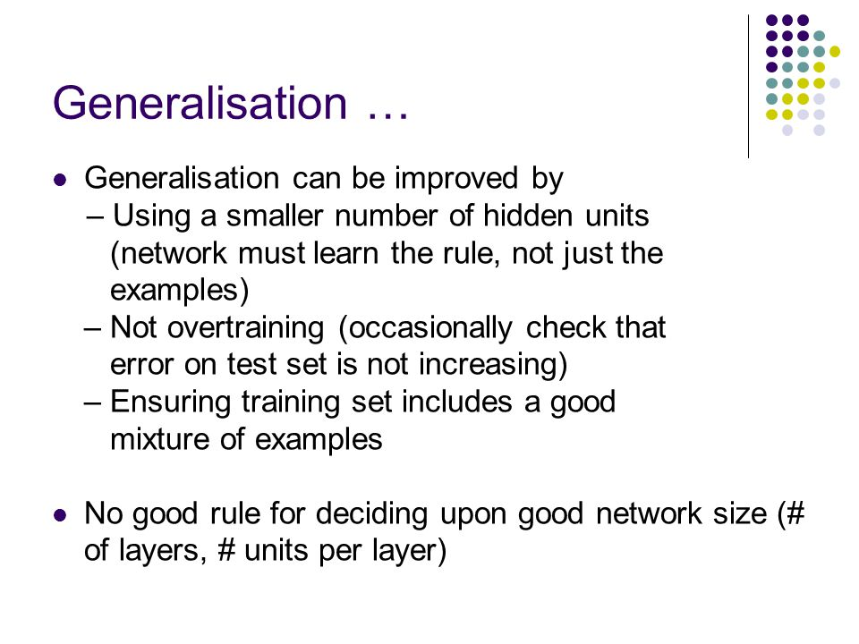 Generalisation … Generalisation can be improved by