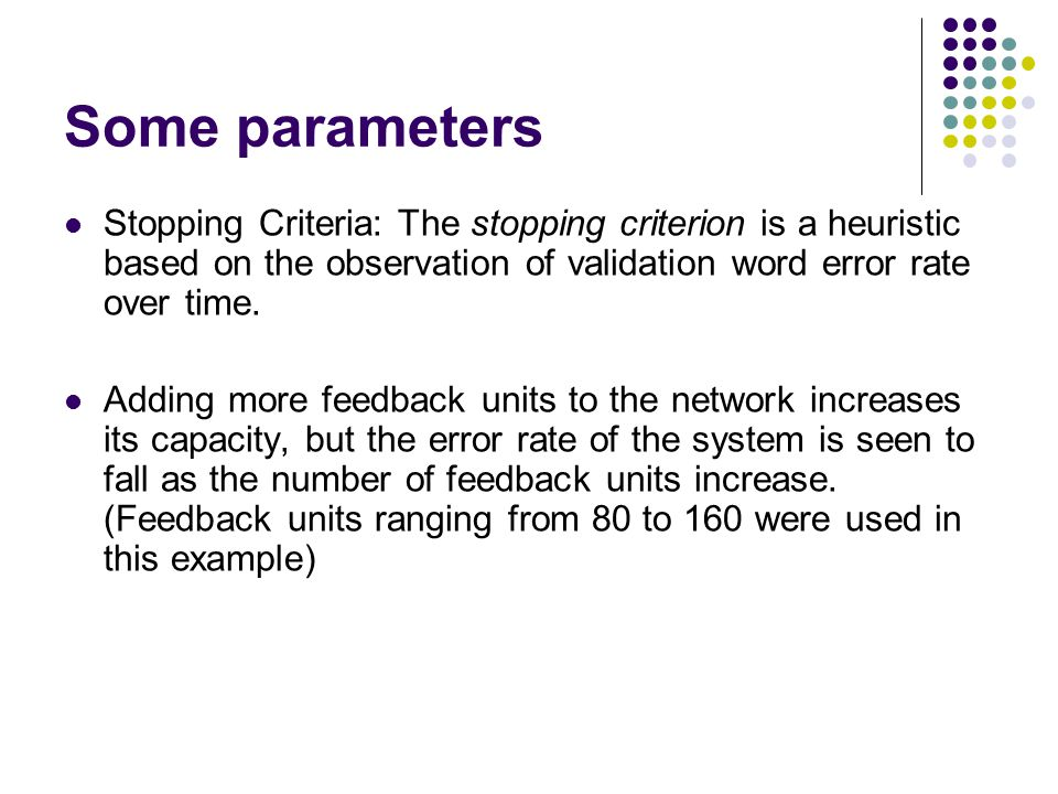 Some parameters Stopping Criteria: The stopping criterion is a heuristic based on the observation of validation word error rate over time.