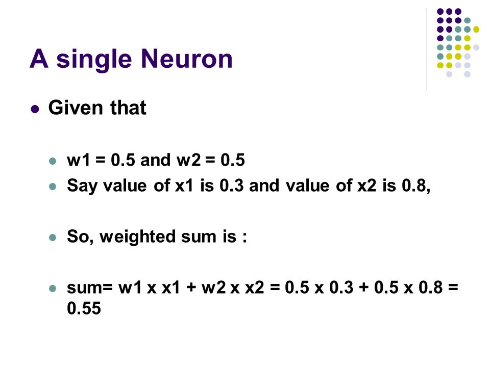A single Neuron Given that w1 = 0.5 and w2 = 0.5