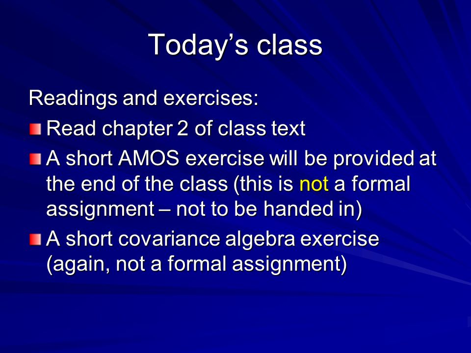 Today's class Readings and exercises: Read chapter 2 of class text