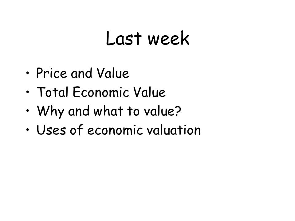 Last week Price and Value Total Economic Value Why and what to value