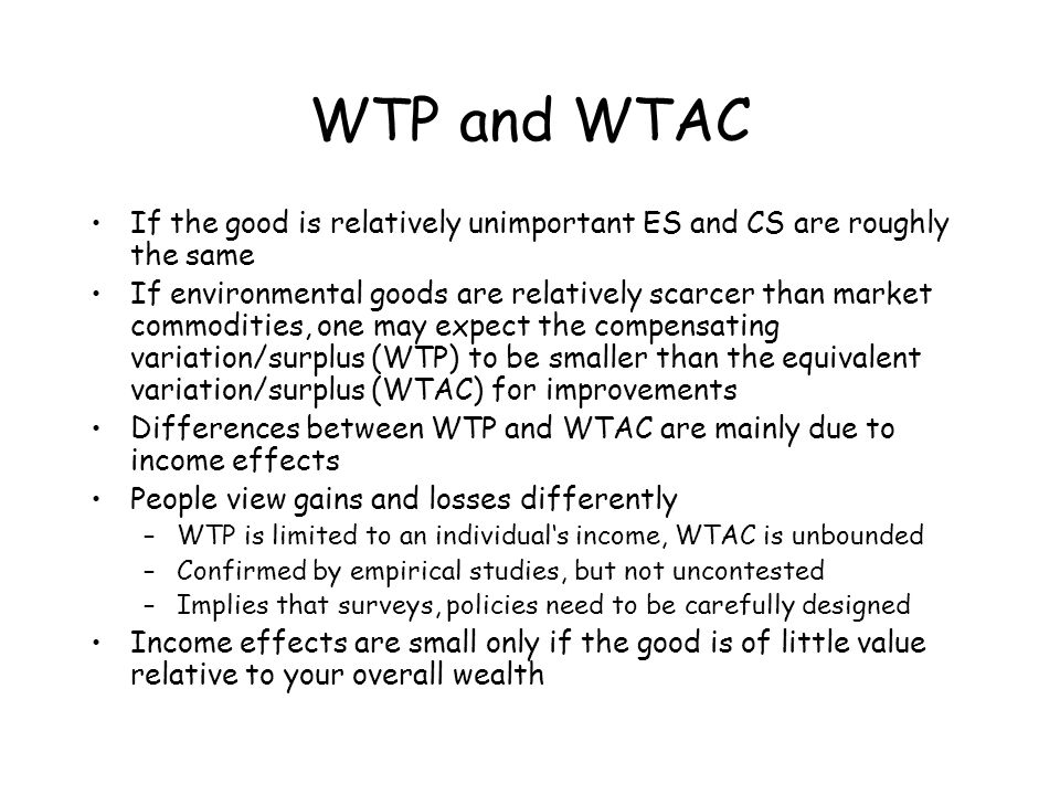 WTP and WTAC If the good is relatively unimportant ES and CS are roughly the same.