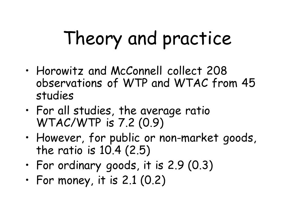 Theory and practice Horowitz and McConnell collect 208 observations of WTP and WTAC from 45 studies.