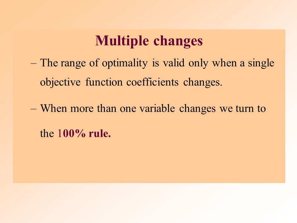 Multiple changes The range of optimality is valid only when a single objective function coefficients changes.